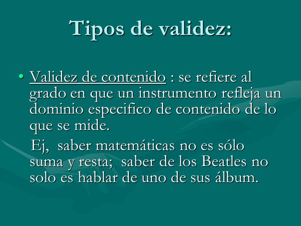 Tipos de validez: Validez de contenido : se refiere al grado en que un instrumento refleja un dominio especifico de contenido de lo que se mide.Valide
