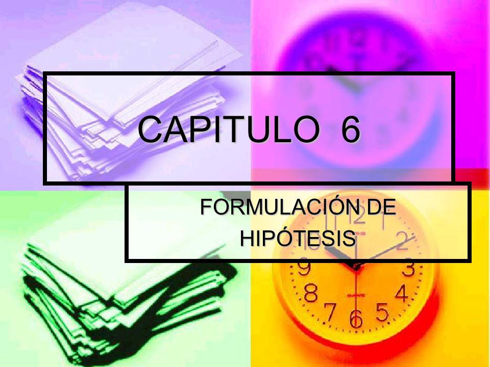 CAPITULO 6 FORMULACIÓN DE HIPÓTESIS