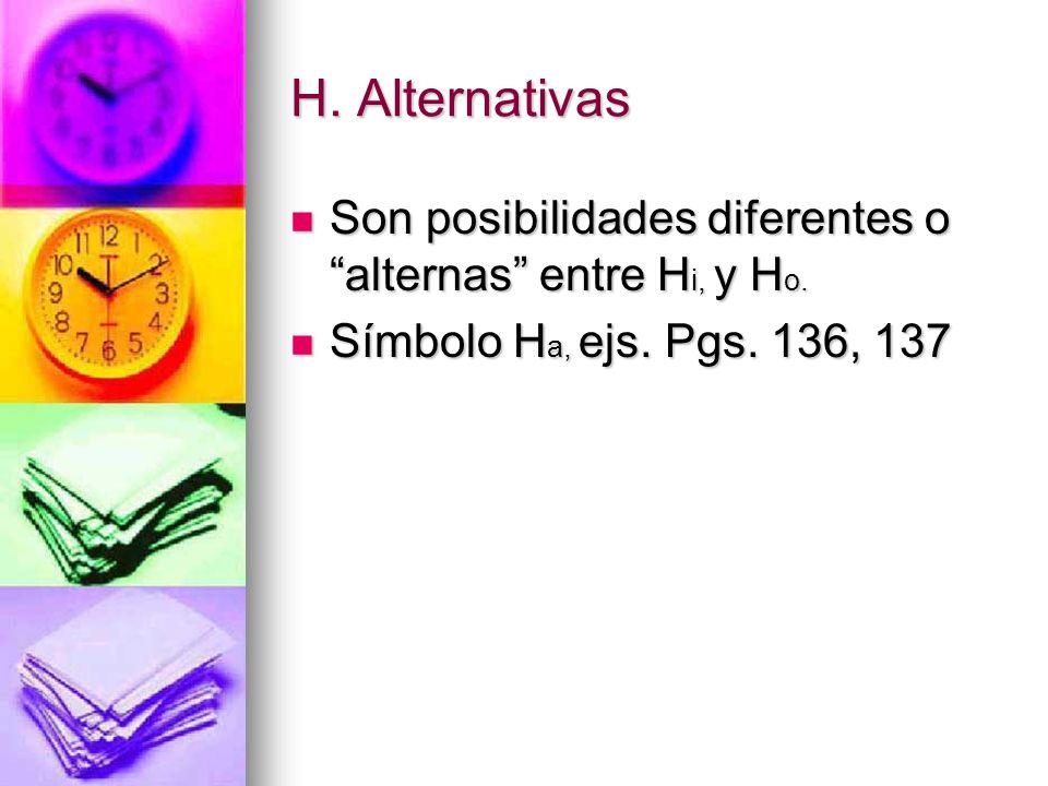 H. Alternativas Son posibilidades diferentes o alternas entre H i, y H o. Son posibilidades diferentes o alternas entre H i, y H o. Símbolo H a, ejs.