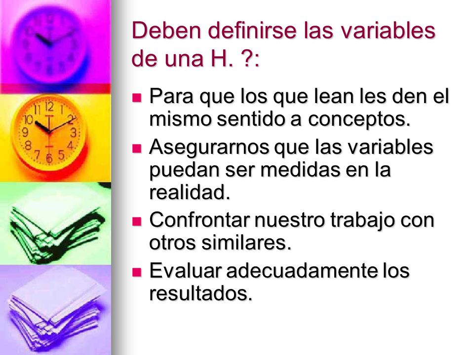 Deben definirse las variables de una H. ?: Para que los que lean les den el mismo sentido a conceptos. Para que los que lean les den el mismo sentido