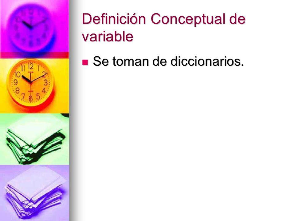 Definición Conceptual de variable Se toman de diccionarios. Se toman de diccionarios.