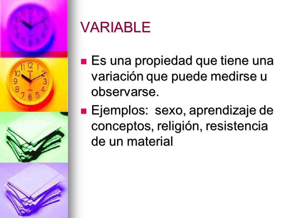VARIABLE Es una propiedad que tiene una variación que puede medirse u observarse. Es una propiedad que tiene una variación que puede medirse u observa