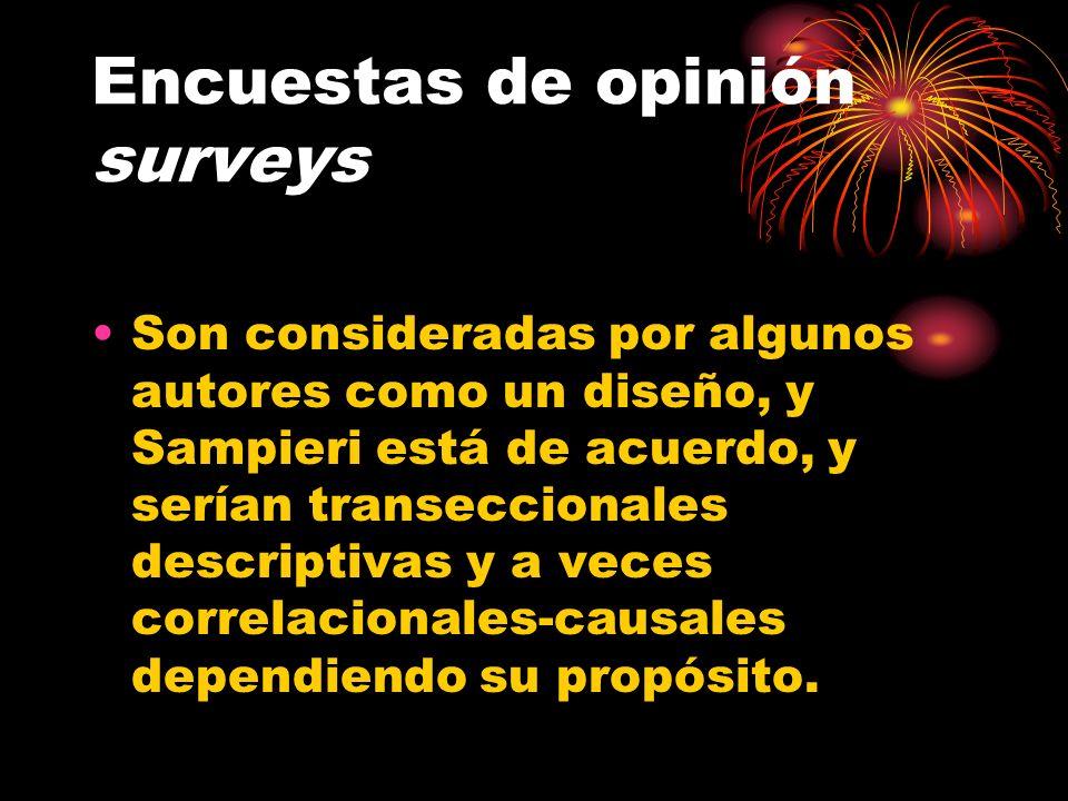 Encuestas de opinión surveys Son consideradas por algunos autores como un diseño, y Sampieri está de acuerdo, y serían transeccionales descriptivas y
