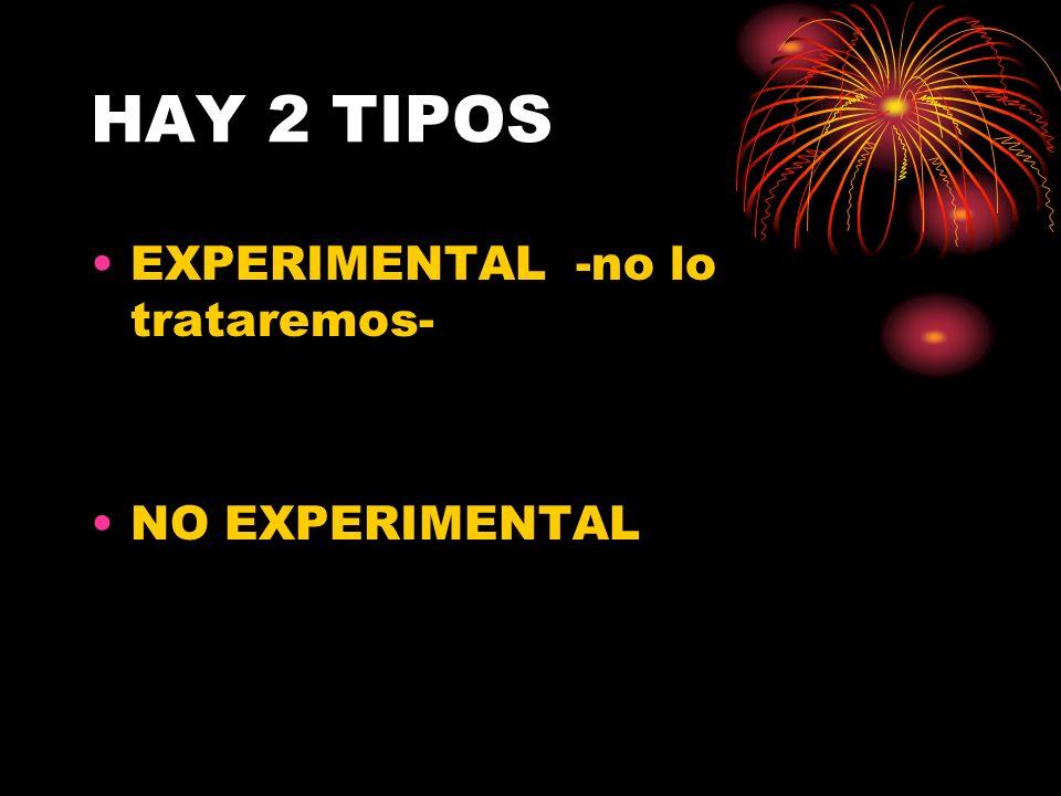 HAY 2 TIPOS EXPERIMENTAL -no lo trataremos- NO EXPERIMENTAL