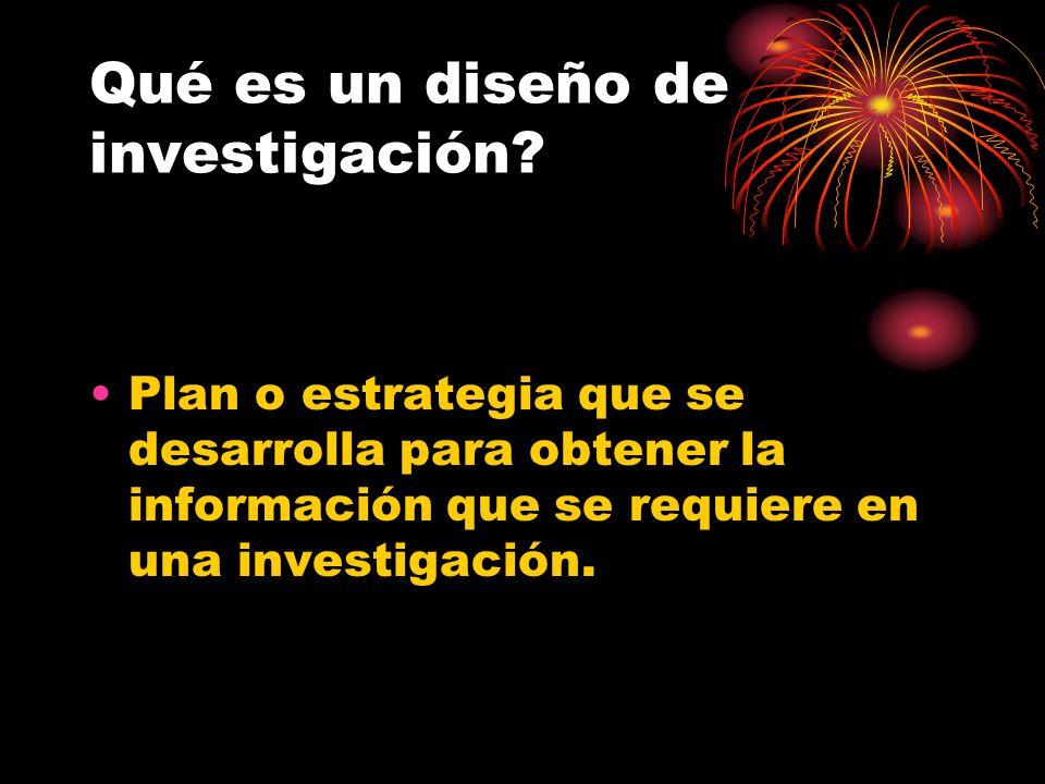 Qué es un diseño de investigación? Plan o estrategia que se desarrolla para obtener la información que se requiere en una investigación.
