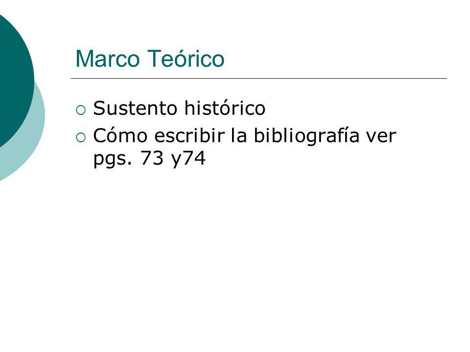 Marco Teórico Sustento histórico Cómo escribir la bibliografía ver pgs. 73 y74