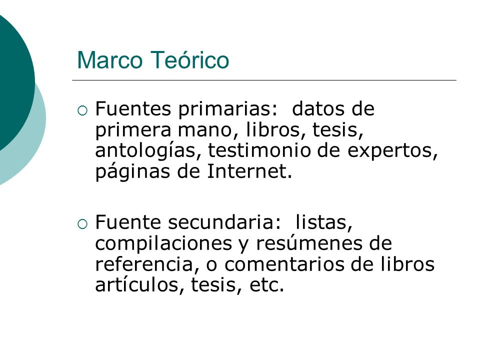 Marco Teórico Fuentes primarias: datos de primera mano, libros, tesis, antologías, testimonio de expertos, páginas de Internet. Fuente secundaria: lis