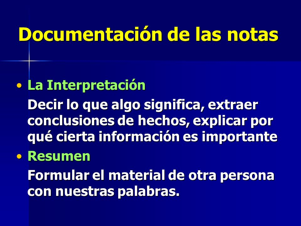 Documentación de las notas La InterpretaciónLa Interpretación Decir lo que algo significa, extraer conclusiones de hechos, explicar por qué cierta información es importante ResumenResumen Formular el material de otra persona con nuestras palabras.
