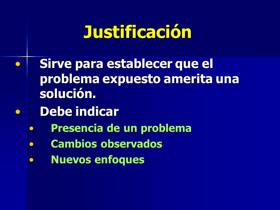 Justificación Sirve para establecer que el problema expuesto amerita una solución.Sirve para establecer que el problema expuesto amerita una solución.