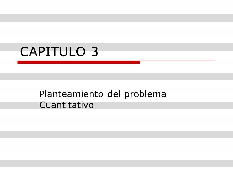 CAPITULO 3 Planteamiento del problema Cuantitativo