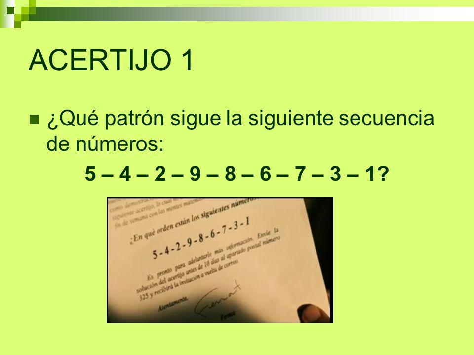 ACERTIJO 1 ¿Qué patrón sigue la siguiente secuencia de números: 5 – 4 – 2 – 9 – 8 – 6 – 7 – 3 – 1?