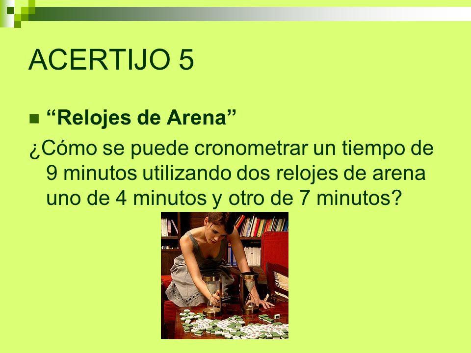 ACERTIJO 5 Relojes de Arena ¿Cómo se puede cronometrar un tiempo de 9 minutos utilizando dos relojes de arena uno de 4 minutos y otro de 7 minutos?