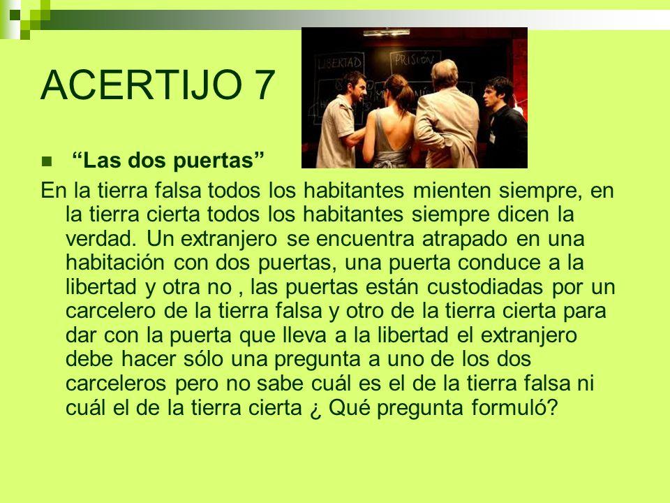 ACERTIJO 7 Las dos puertas En la tierra falsa todos los habitantes mienten siempre, en la tierra cierta todos los habitantes siempre dicen la verdad.
