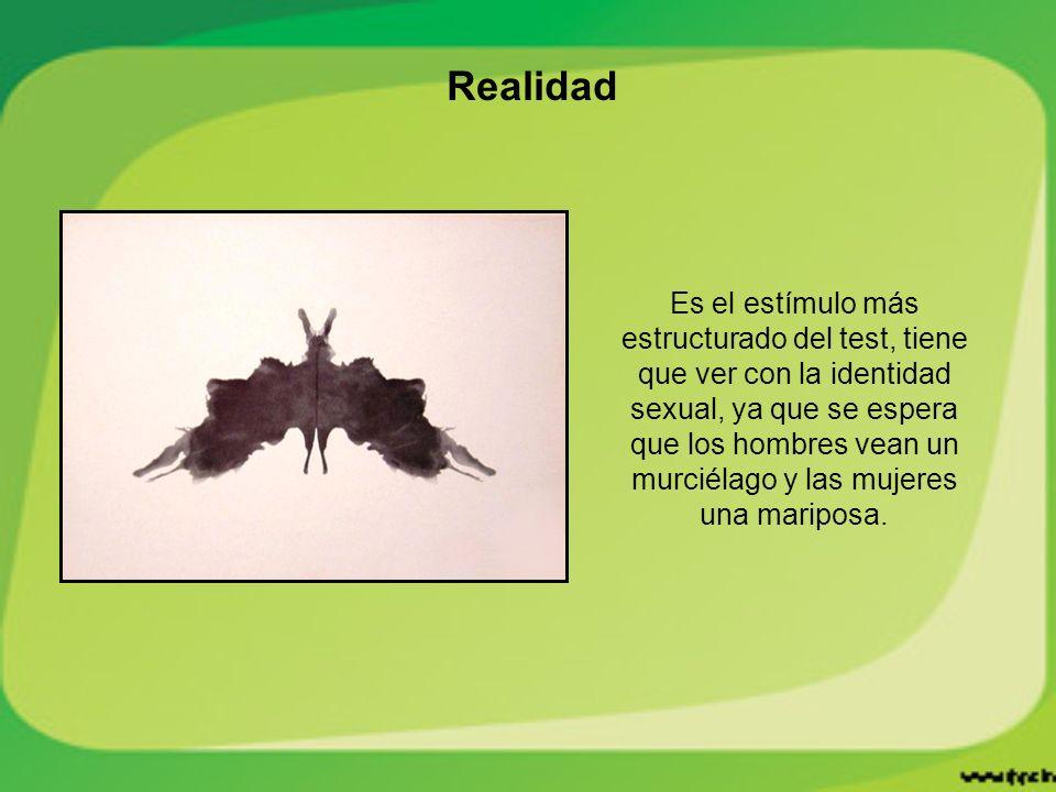 Realidad Es el estímulo más estructurado del test, tiene que ver con la identidad sexual, ya que se espera que los hombres vean un murciélago y las mujeres una mariposa.