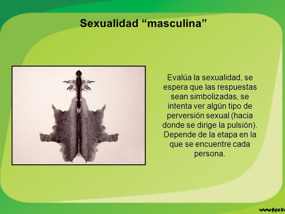 Sexualidad masculina Evalúa la sexualidad, se espera que las respuestas sean simbolizadas, se intenta ver algún tipo de perversión sexual (hacia donde se dirige la pulsión).