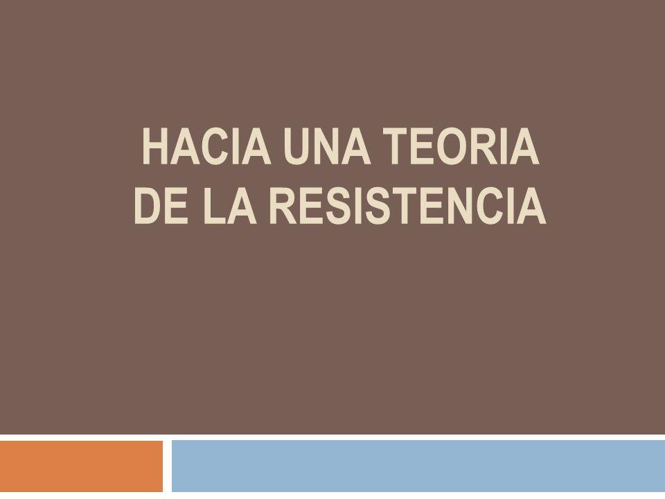 HACIA UNA TEORIA DE LA RESISTENCIA