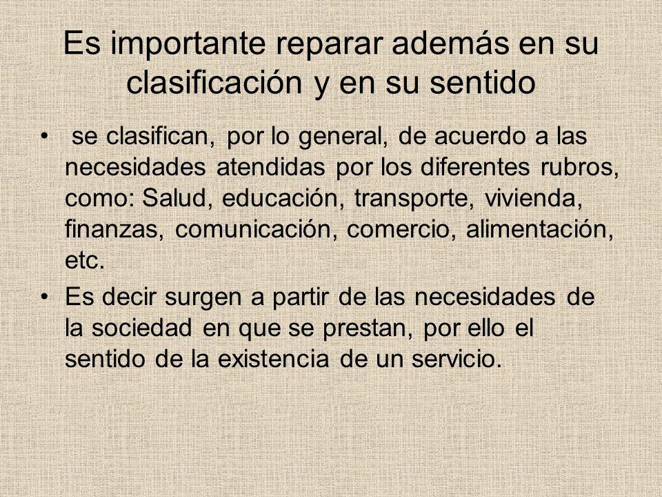 Es importante reparar además en su clasificación y en su sentido se clasifican, por lo general, de acuerdo a las necesidades atendidas por los diferen