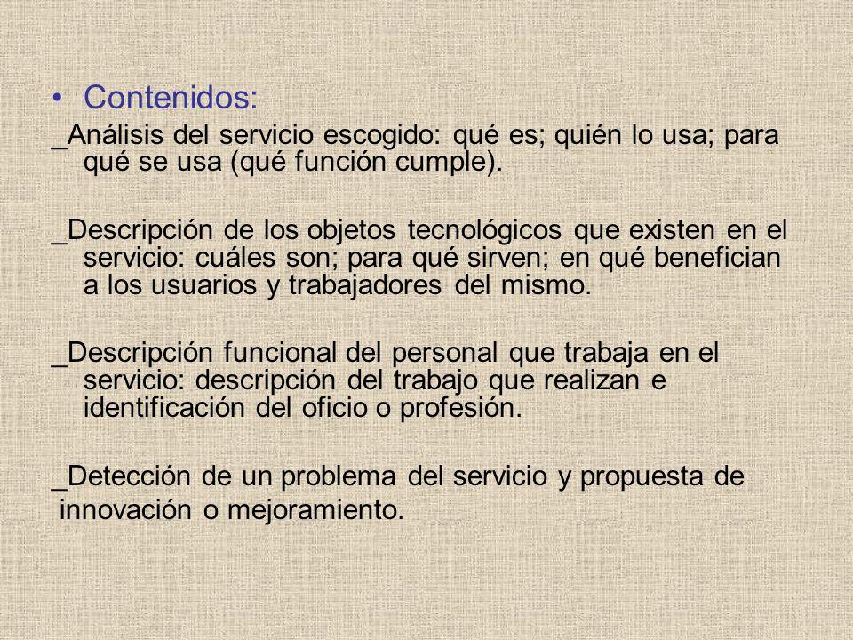 Contenidos: _Análisis del servicio escogido: qué es; quién lo usa; para qué se usa (qué función cumple). _Descripción de los objetos tecnológicos que