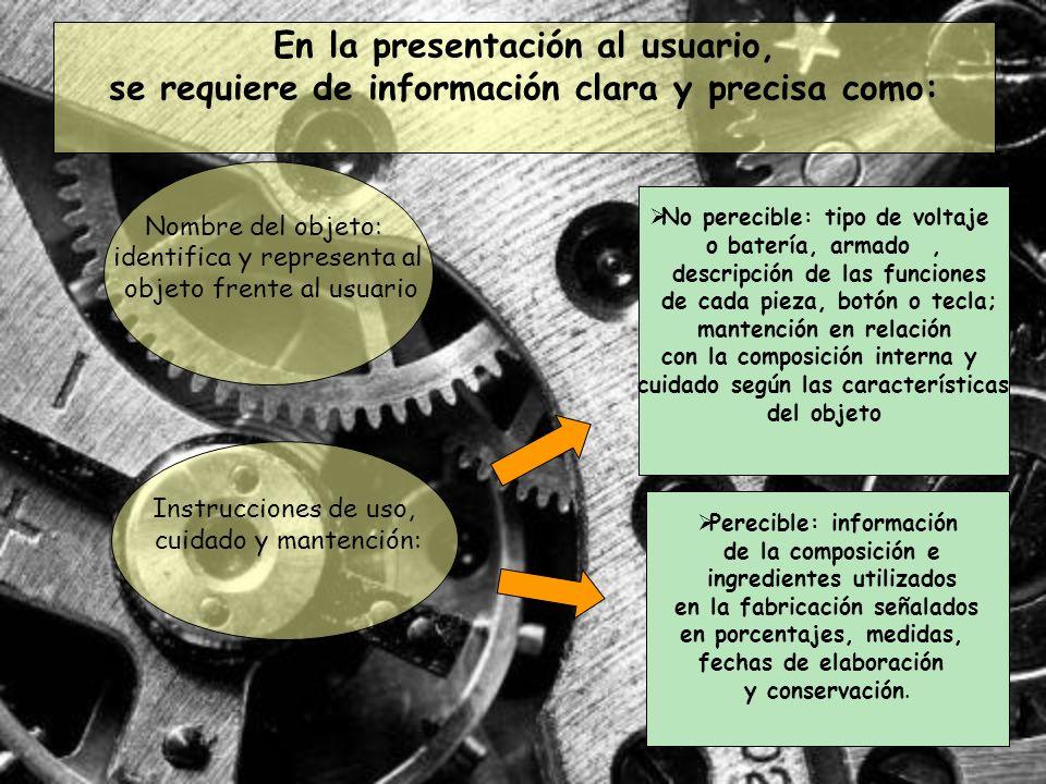 En la presentación al usuario, se requiere de información clara y precisa como: No perecible: tipo de voltaje o batería, armado, descripción de las fu