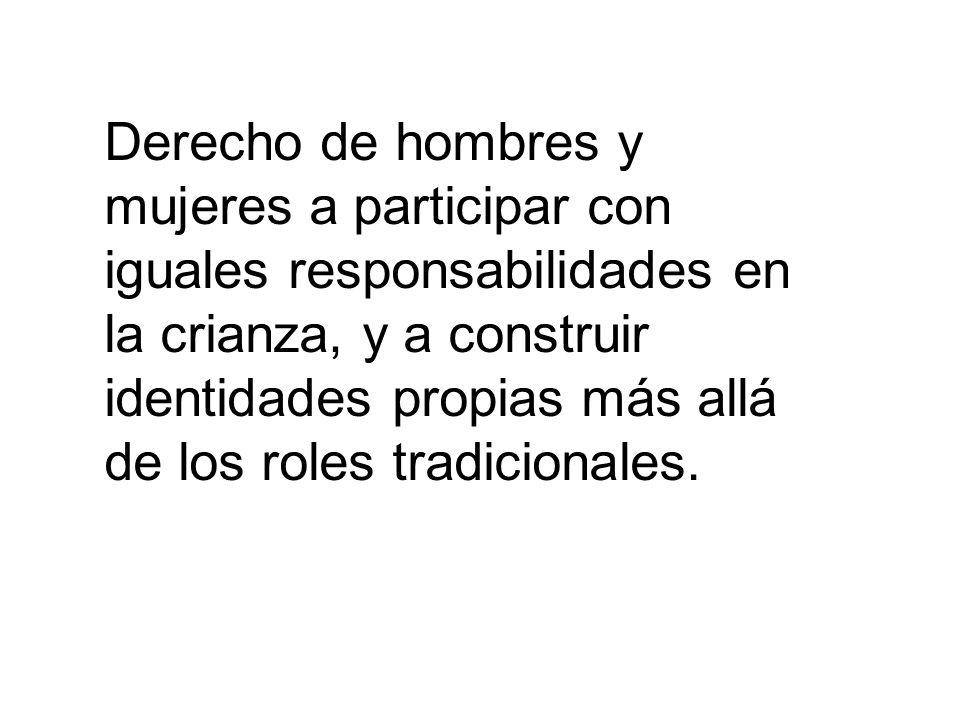 Derecho de hombres y mujeres a participar con iguales responsabilidades en la crianza, y a construir identidades propias más allá de los roles tradici
