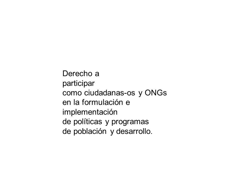 Derecho a participar como ciudadanas-os y ONGs en la formulación e implementación de políticas y programas de población y desarrollo.