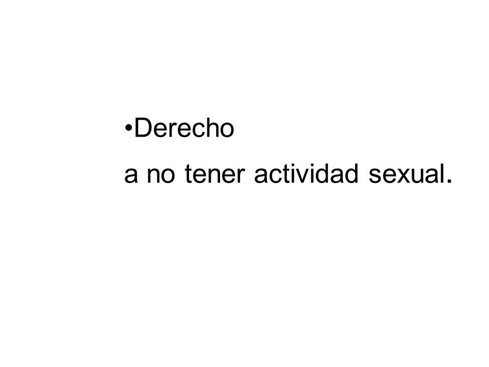 Derecho a no tener actividad sexual.