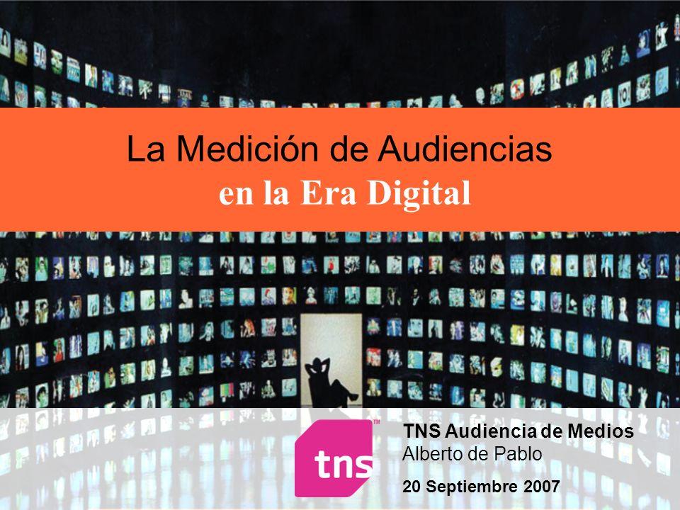 La Medición de Audiencias en la Era Digital TNS Audiencia de Medios Alberto de Pablo 20 Septiembre 2007