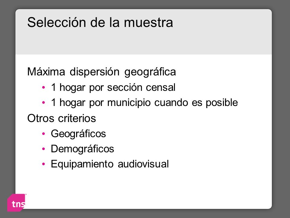 Selección de la muestra Máxima dispersión geográfica 1 hogar por sección censal 1 hogar por municipio cuando es posible Otros criterios Geográficos De