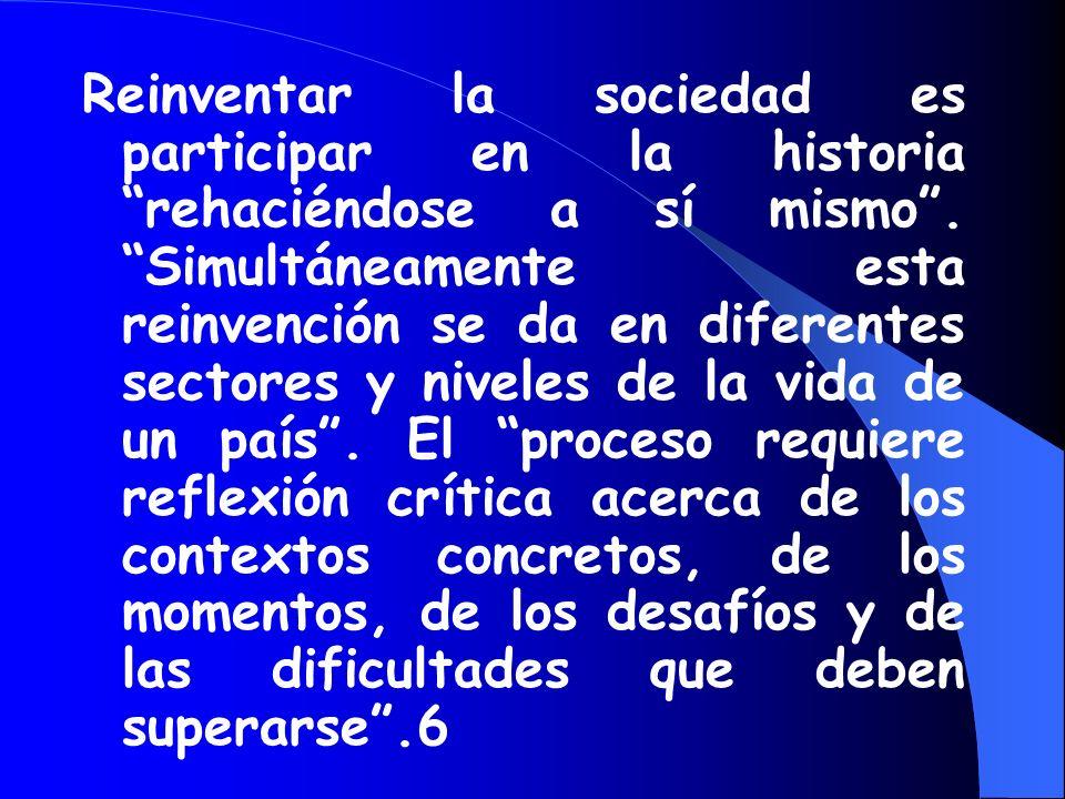 La condición de reinvención es la de alcanzar la comprensión crítica de las condiciones históricas en las cuales se generaron las diferentes prácticas
