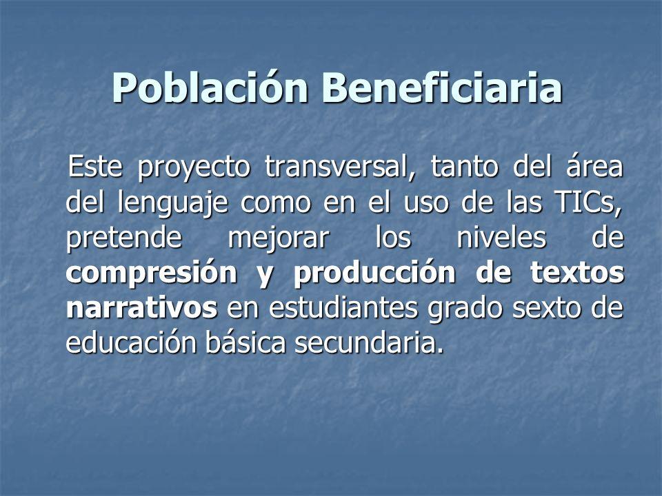 Población Beneficiaria Este proyecto transversal, tanto del área del lenguaje como en el uso de las TICs, pretende mejorar los niveles de compresión y