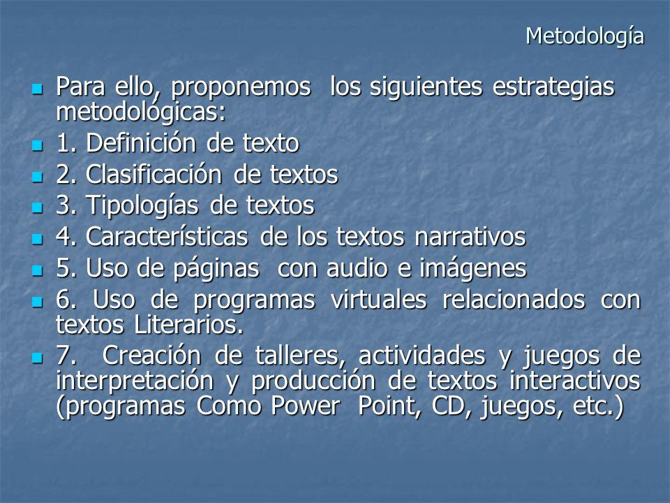 Metodología Para ello, proponemos los siguientes estrategias metodológicas: Para ello, proponemos los siguientes estrategias metodológicas: 1. Definic