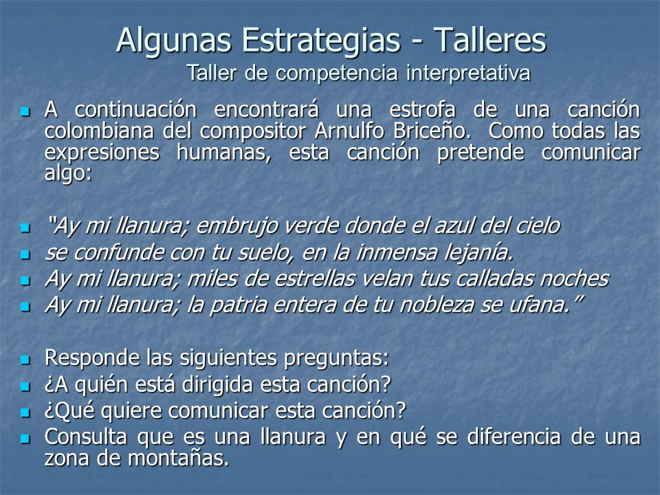Algunas Estrategias - Talleres A continuación encontrará una estrofa de una canción colombiana del compositor Arnulfo Briceño. Como todas las expresio