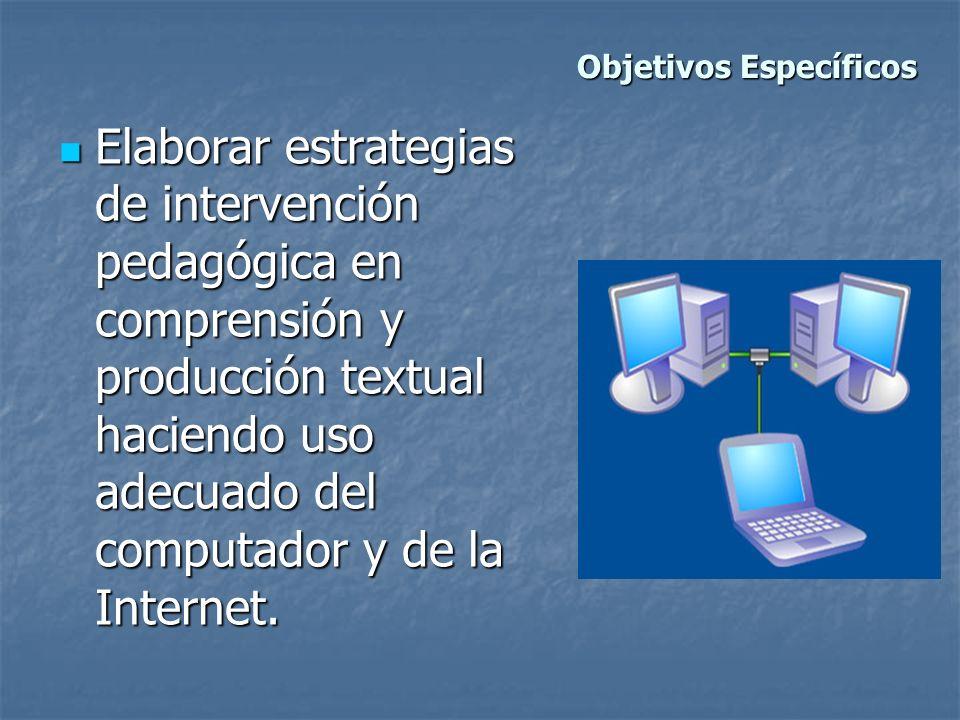 Elaborar estrategias de intervención pedagógica en comprensión y producción textual haciendo uso adecuado del computador y de la Internet. Elaborar es