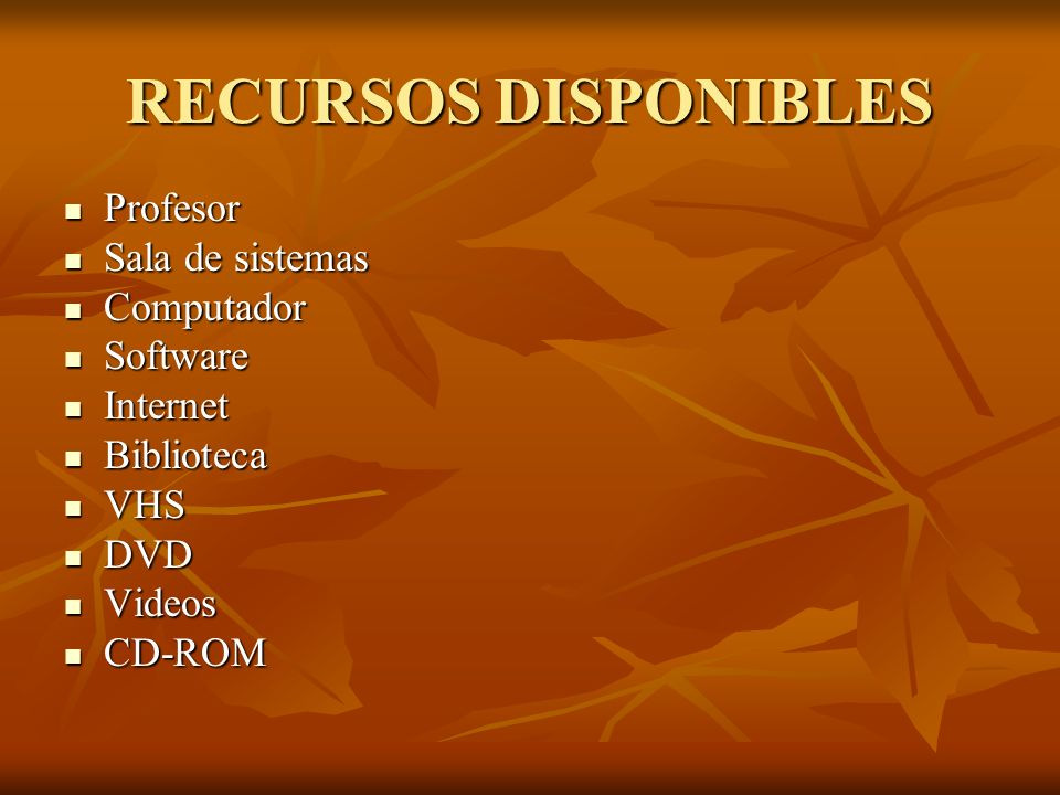 RECURSOS DISPONIBLES Profesor Sala de sistemas Computador Software Internet Biblioteca VHS DVD Videos CD-ROM