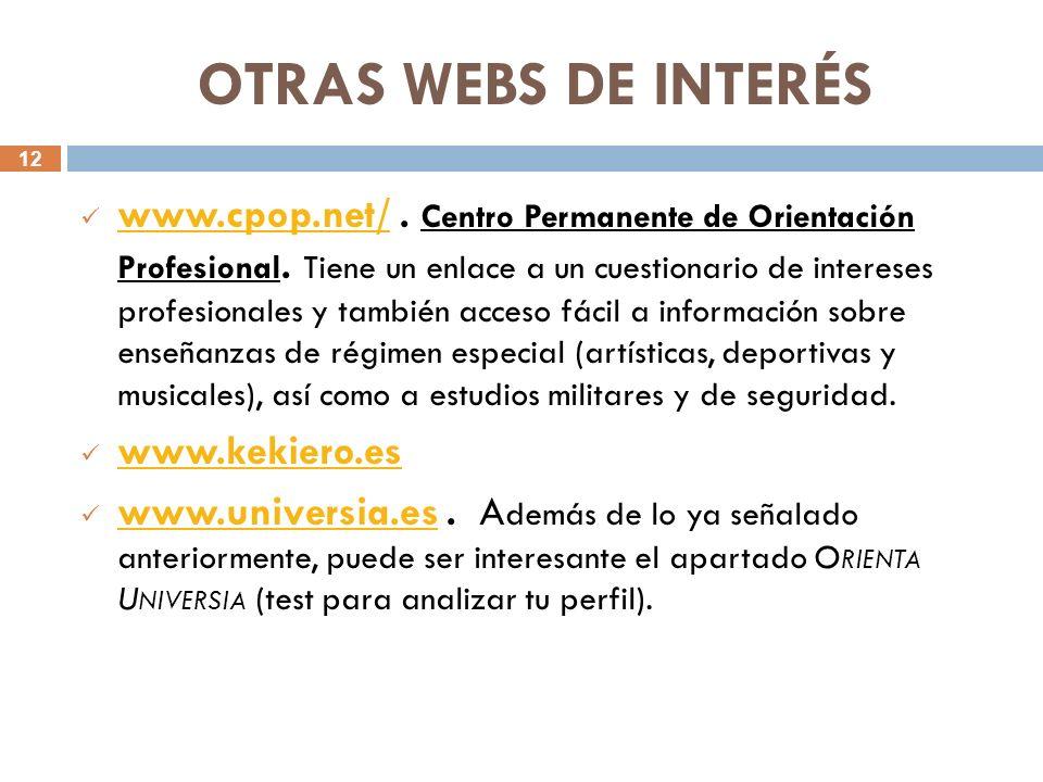 12 OTRAS WEBS DE INTERÉS www.cpop.net/. Centro Permanente de Orientación Profesional. Tiene un enlace a un cuestionario de intereses profesionales y t