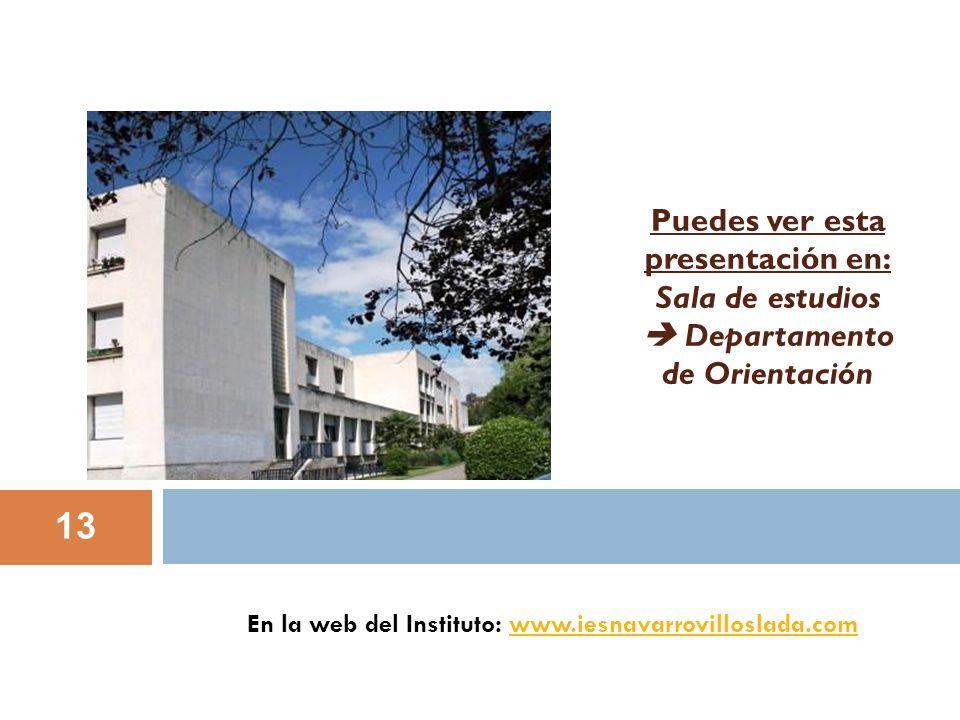 13 En la web del Instituto: www.iesnavarrovilloslada.comwww.iesnavarrovilloslada.com Puedes ver esta presentación en: Sala de estudios Departamento de