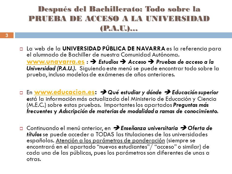 3 Después del Bachillerato: Todo sobre la PRUEBA DE ACCESO A LA UNIVERSIDAD (P.A.U.)… La web de la UNIVERSIDAD PÚBLICA DE NAVARRA es la referencia para el alumnado de Bachiller de nuestra Comunidad Autónoma.