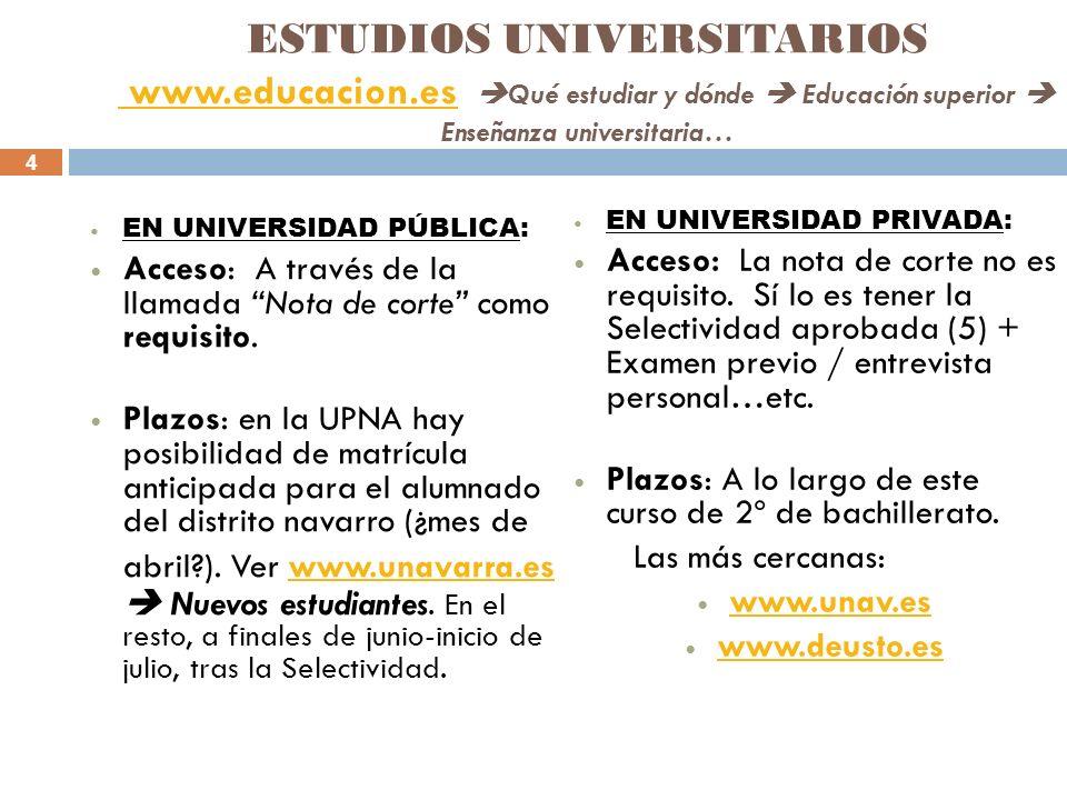 4 ESTUDIOS UNIVERSITARIOS www.educacion.es Qué estudiar y dónde Educación superior Enseñanza universitaria… www.educacion.es EN UNIVERSIDAD PÚBLICA: A
