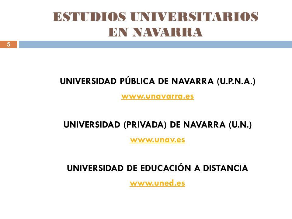 5 ESTUDIOS UNIVERSITARIOS EN NAVARRA UNIVERSIDAD PÚBLICA DE NAVARRA (U.P.N.A.) www.unavarra.es UNIVERSIDAD (PRIVADA) DE NAVARRA (U.N.) www.unav.es UNI