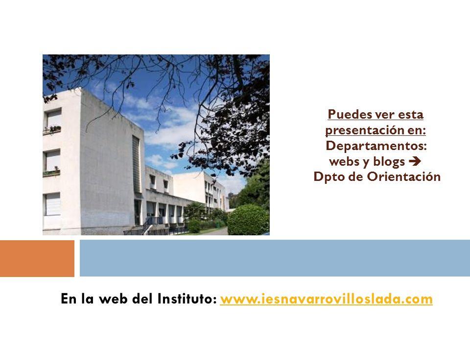 En la web del Instituto: www.iesnavarrovilloslada.comwww.iesnavarrovilloslada.com Puedes ver esta presentación en: Departamentos: webs y blogs Dpto de Orientación