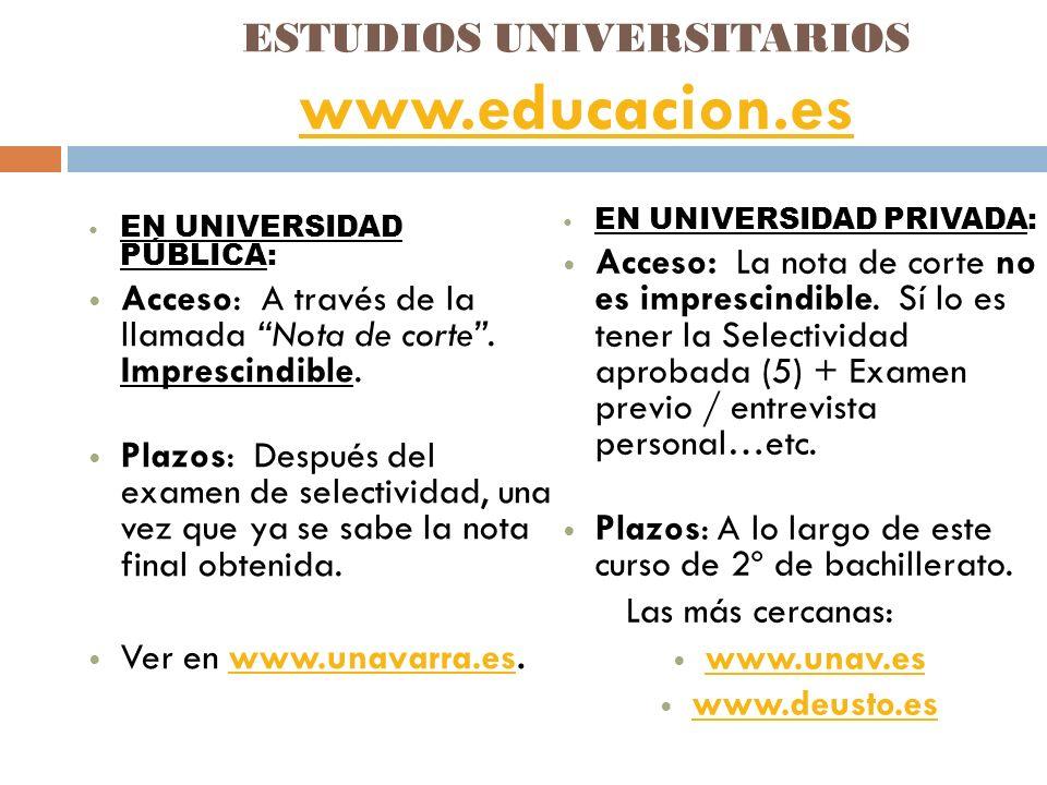 ESTUDIOS UNIVERSITARIOS www.educacion.es www.educacion.es EN UNIVERSIDAD PÚBLICA: Acceso: A través de la llamada Nota de corte.