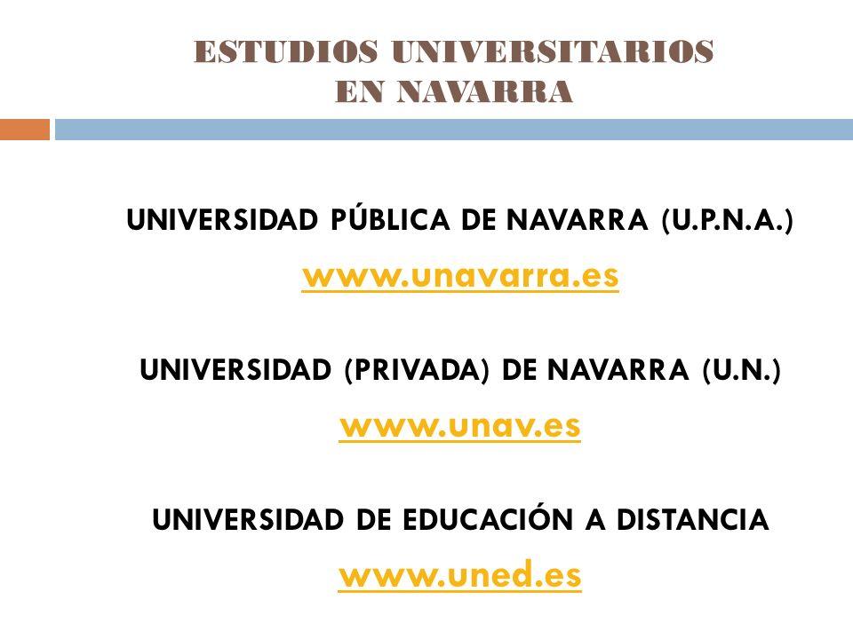 ESTUDIOS UNIVERSITARIOS EN NAVARRA UNIVERSIDAD PÚBLICA DE NAVARRA (U.P.N.A.) www.unavarra.es UNIVERSIDAD (PRIVADA) DE NAVARRA (U.N.) www.unav.es UNIVERSIDAD DE EDUCACIÓN A DISTANCIA www.uned.es