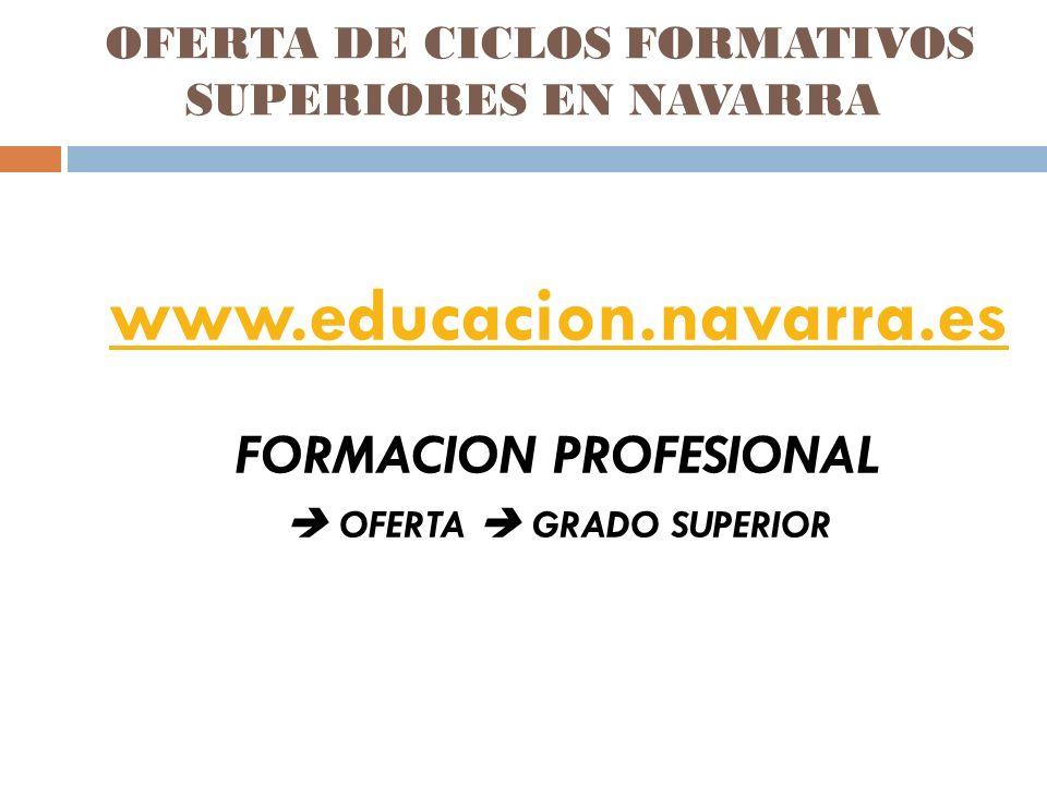 OFERTA DE CICLOS FORMATIVOS SUPERIORES EN NAVARRA www.educacion.navarra.es FORMACION PROFESIONAL OFERTA GRADO SUPERIOR