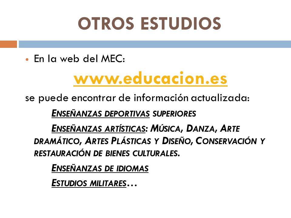 OTROS ESTUDIOS En la web del MEC: www.educacion.es se puede encontrar de información actualizada: E NSEÑANZAS DEPORTIVAS SUPERIORES E NSEÑANZAS ARTÍSTICAS : M ÚSICA, D ANZA, A RTE DRAMÁTICO, A RTES P LÁSTICAS Y D ISEÑO, C ONSERVACIÓN Y RESTAURACIÓN DE BIENES CULTURALES.