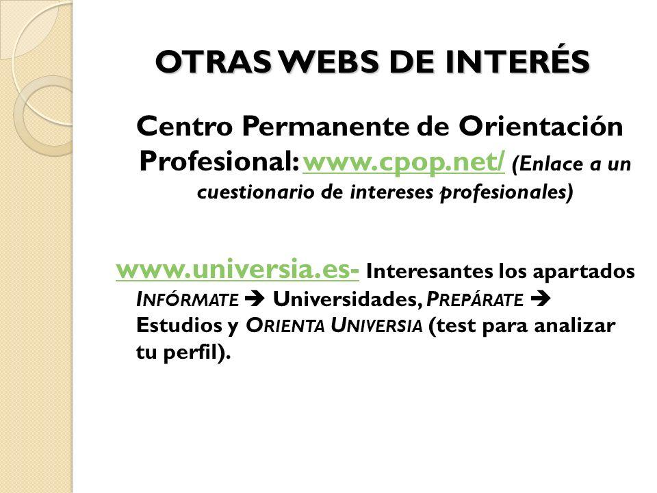 OTRAS WEBS DE INTERÉS Centro Permanente de Orientación Profesional: www.cpop.net/ (Enlace a un cuestionario de intereses profesionales)www.cpop.net/ w