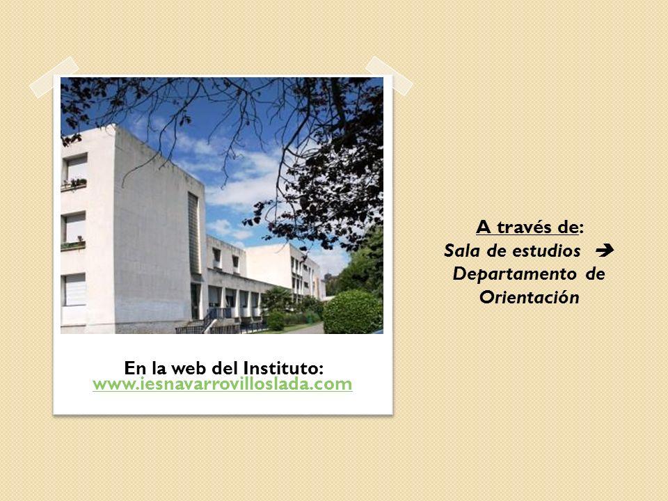 A través de: Sala de estudios Departamento de Orientación En la web del Instituto: www.iesnavarrovilloslada.com www.iesnavarrovilloslada.com