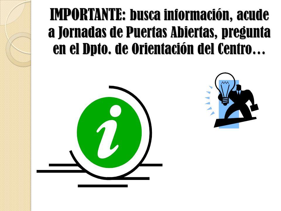 IMPORTANTE: busca información, acude a Jornadas de Puertas Abiertas, pregunta en el Dpto. de Orientación del Centro…