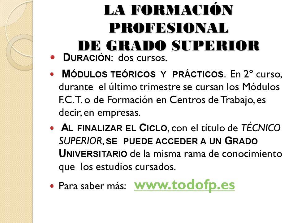 LA FORMACIÓN PROFESIONAL DE GRADO SUPERIOR D URACIÓN : dos cursos.