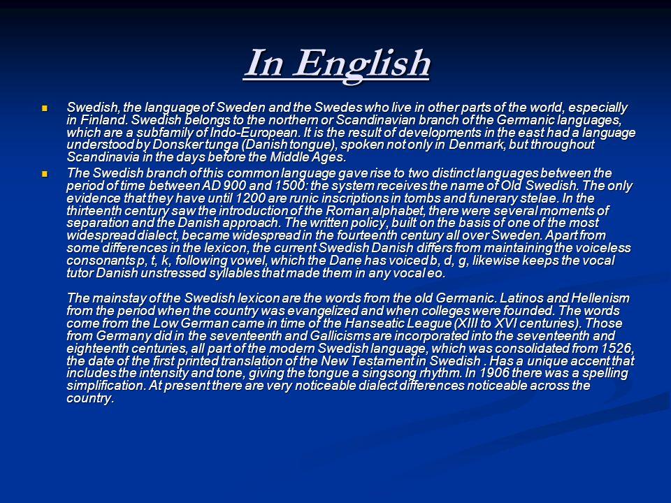 In Swedish Svenska, språket i Sverige och svenskar som bor i andra delar av världen, särskilt i Finland.