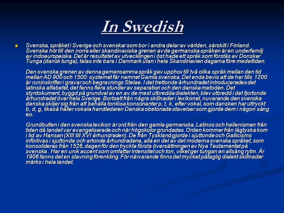 In Swedish Svenska, språket i Sverige och svenskar som bor i andra delar av världen, särskilt i Finland. Svenska hör till den norra eller skandinavisk